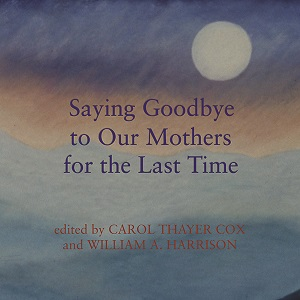 Saying Goodbye to Our Mothers for the Last Time